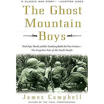The Ghost Mountain Boys  Their Epic March and the Terrifying Battle for New GuineaThe Forgotten War of the South Pacific by James Campbell