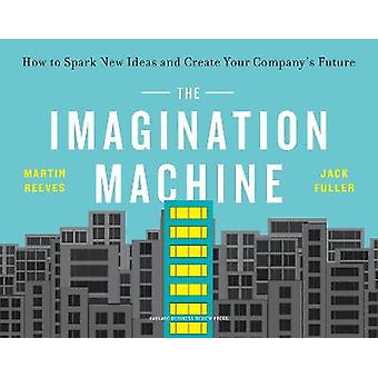 The Imagination Machine How to Spark New Ideas and Create Your Company's Future