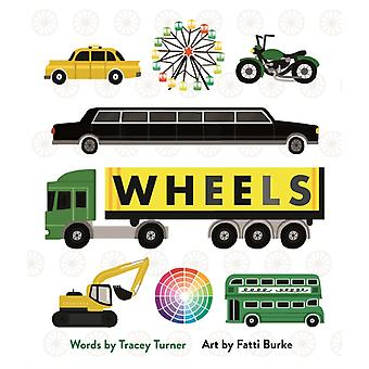 Wheels  Cars Cogs Carousels and Other Things That Spin by Tracey Turner & Illustrated by Fatti Burke
