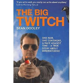 The Big Twitch  One man one continent a race against time  a true story about birdwatching by Sean Dooley