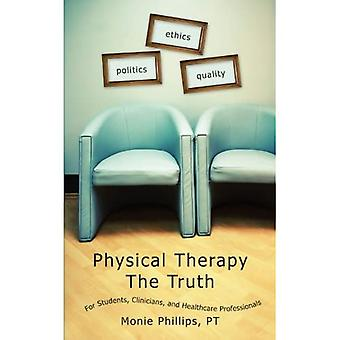 Physical Therapy the Truth: For Students Clinicians and Healthcare Professionals