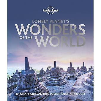 Lonely Planet's Wonders of the World 101 great sights and how to see them on any budget