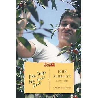 The Songs We Know Best - John Ashbery's Early Life by Karin Roffman -