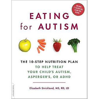 Eating for Autism - The 10-Step Nutrition Plan to Help Treat Your Chil