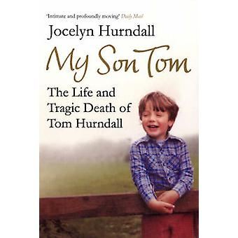 My Son Tom - The Life and Tragic Death of Tom Hurndal by Jocelyn Hurnd