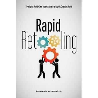 Rapid Retooling - Developing World-Class Organizations in a Rapidly Ch