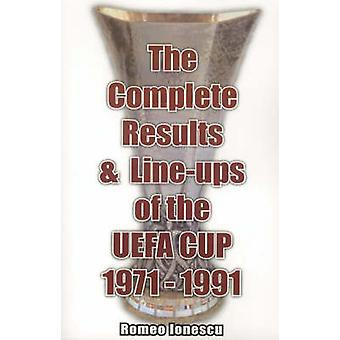 The Complete Results and Line-ups of the UEFA Cup 1971-1991 by Romeo