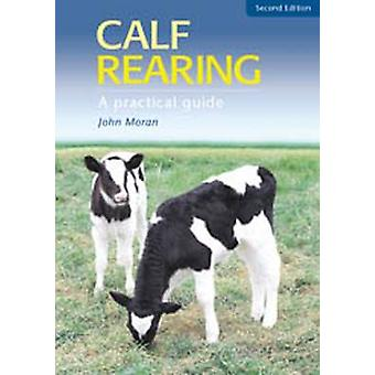 Calf Rearing - A Practical Guide (2nd Revised edition) by John Moran -