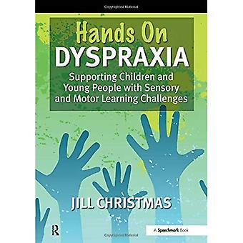 'Hands On' Dyspraxia: Supporting Children and Young People with Sensory and Motor Learning Challenges: A Practical Handbook for Parents, Teachers and ... Professionals Involved in Supporting Children