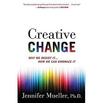 Creatieve verandering: Waarom we ons verzetten tegen het... Hoe kunnen We omarmen het