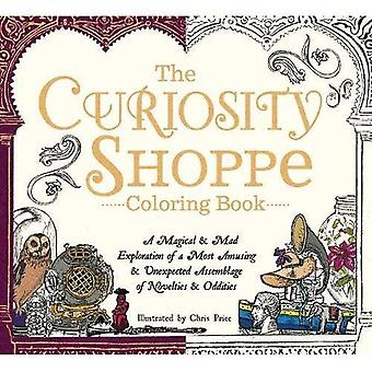 The Curiosity Shoppe Coloring Book: A Magical and Mad Exploration of a Most Amusing and Unexpected Assemblage...