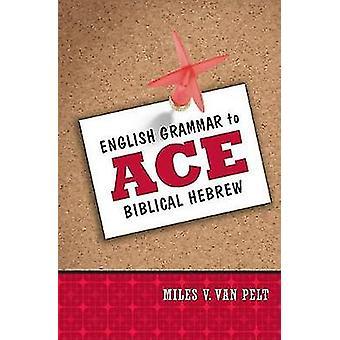 English Grammar to Ace Biblical Hebrew by Van Pelt & Miles V.