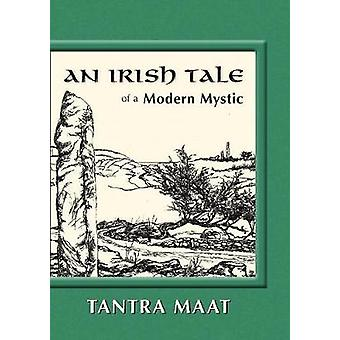 An Irish Tale of a Modern Mystic by Maat & Tantra