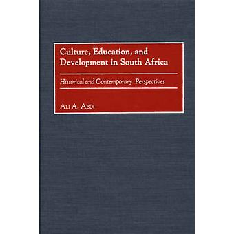 Culture Education and Development in South Africa Historical and Contemporary Perspectives by Abdi & Ali A.
