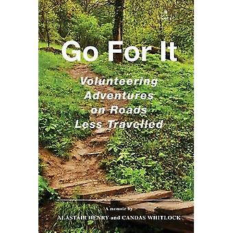 Go For It   Volunteering Adventures on Roads Less Travelled by Henry & Alastair G