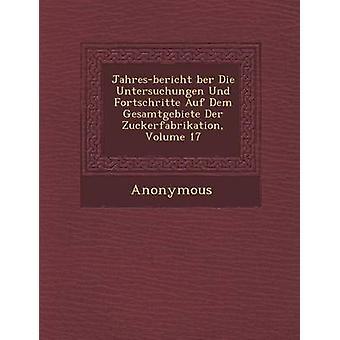 JahresBericht Ber Die Untersuchungen Und Fortschritte Auf Dem Gesamtgebiete Der Zuckerfabrikation Volume 17 par anonyme