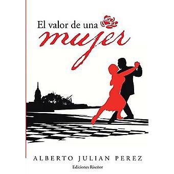 El Valor de Una Mujer Melodrama Poltico by Perez & Alberto Julian