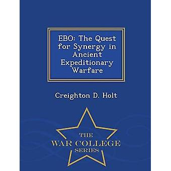 EBO The Quest for Synergy in Ancient Expeditionary Warfare  War College Series by Holt & Creighton D.