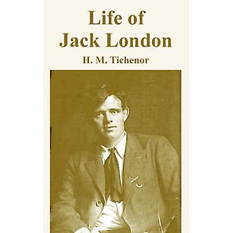 Life of Jack London by Tichenor & H. M.