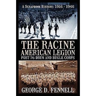 Die Racine American Legion Post 76 Trommel und Bugle Corps A Scrapbook Geschichte 1916 1946 von Fennell & George D.
