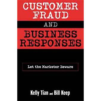 Customer Fraud and Business Responses Let the Marketer Beware by Tian & Kelly