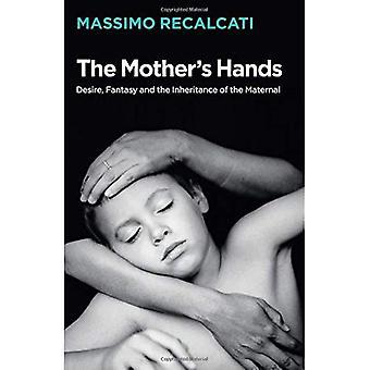 De moeder de handen: verlangen, fantasie en de erfenis van de moeder