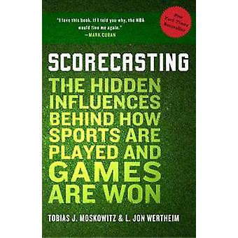 Scorecasting - The Hidden Influences Behind How Sports are Played and