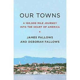 Our Towns - A 100 -000-Mile Journey into the Heart of America by James