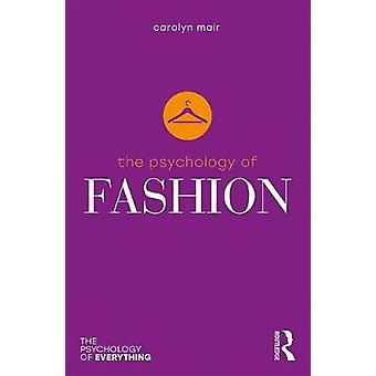 The Psychology of Fashion by Carolyn Mair - 9781138658677 Book