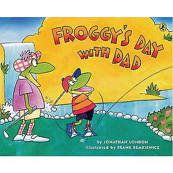 Froggy's Day with Dad by Jonathan London - Frank Remkiewicz - 9781417