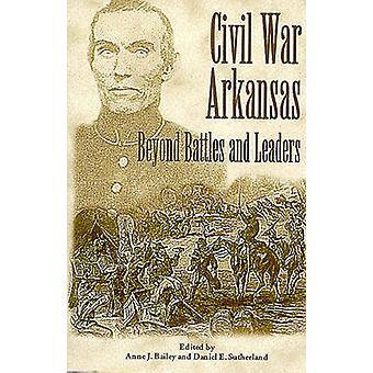 Civil War Arkansas - Beyond Battles and Leaders by Anne J. Bailey - Da
