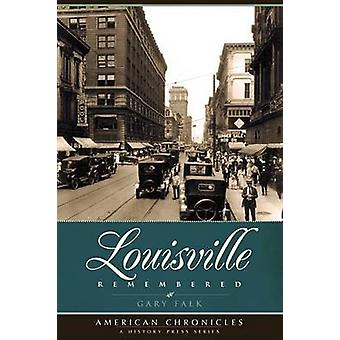 Louisville Remembered by Gary Falk - 9781596296282 Book
