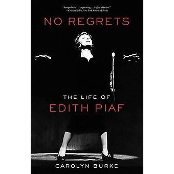 No Regrets - The Life of Edith Piaf by Carolyn Burke - 9781613743928 B
