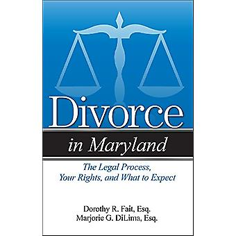 Divorce in Maryland - The Legal Process - Your Rights - and What to Ex