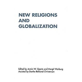 New Religions and Globalization by Armin W. Geertz - Margit Warburg -
