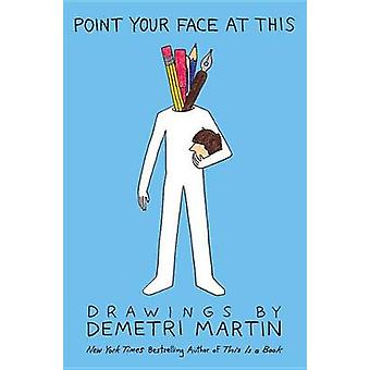 Point Your Face at This - Drawings by Demetri Martin - 9781455512058 B