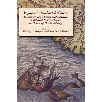 Voyages in Uncharted Waters Essays on the Theory and Practice of Biblical Interpretation in Honor of David Jobling by Bergen & Wesley J.