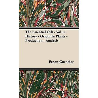 The Essential Oils  Vol 1 History  Origin In Plants  Production  Analysis by Guenther & Ernest