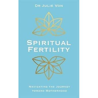 Spiritual Fertility by Julie Von