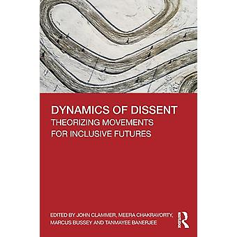 Dynamics of Dissent  Theorizing Movements for Inclusive Futures by Clammer & John