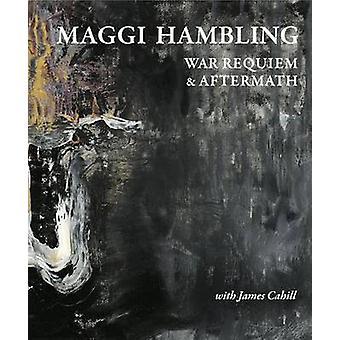 Maggi Hambling War Requiem amp Aftermath by Maggi Hambling & James Cahill