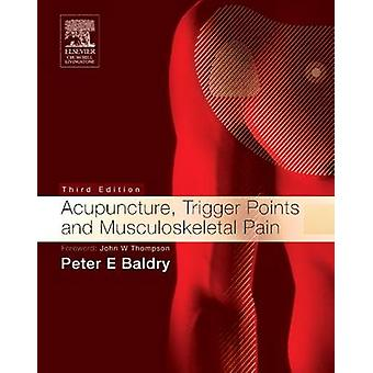 Acupuncture Trigger Points and Musculoskeletal Pain par Peter E Baldry
