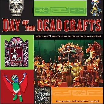 Day of the Dead Crafts More Than 24 Projects that Celebrate Da de los Muertos by Arquette & Kerry