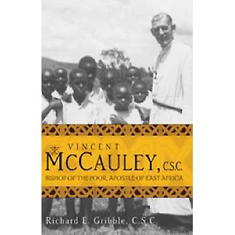 Vincent McCauley C.S.C. Bishop of the Poor Apostle of East Africa by Gribble & Richard