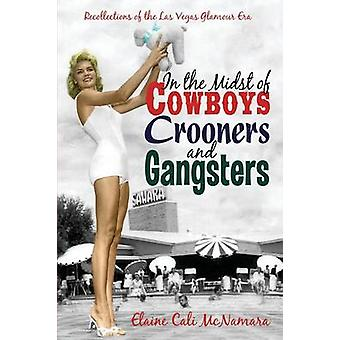 In the Midst of Cowboys Crooners and Gangsters  Recollections of the Las Vegas Glamour Era by McNamara & Elaine Cali