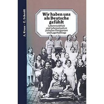 Wir haben uns als Deutsche gefhlt  Lebensrckblick und Lebenssituation jdischer Emigranten und Lagerhftlinge by Kruse & A.