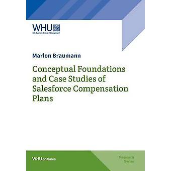 Conceptual Foundations and Case Studies of Salesforce Compensation Plans by Braumann & Marlon