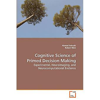 Cognitive Science of Primed Decision Making by Sohrabi & Ahmad