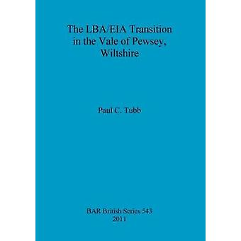 The LBAEIA Transition in the Vale of Pewsey Wiltshire by Tubb & Paul C