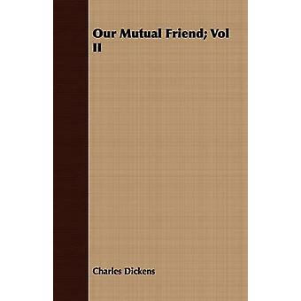 Our Mutual Friend Vol II by Dickens & Charles